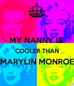 Poster:  MY NANNY IS  COOLER THAN MARYLIN MONROE