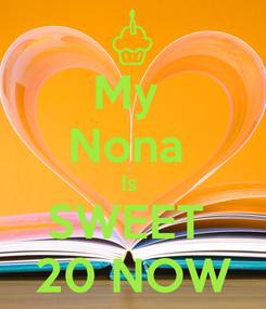 Poster: My  Nona  Is  SWEET  20 NOW