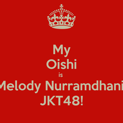 Poster: My Oishi is  Melody Nurramdhani  JKT48!