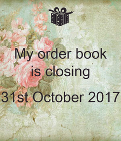 Poster: My order book is closing  31st October 2017