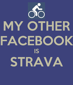 Poster: MY OTHER FACEBOOK IS STRAVA
