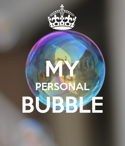 Poster:  MY PERSONAL BUBBLE