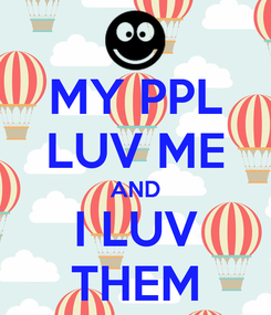 Poster: MY PPL LUV ME AND I LUV THEM