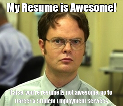 Poster: My Resume is Awesome! False, you're resume is not awesome, go to Career & Student Employment Services
