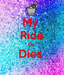 Poster: My  Ride Or  Dies