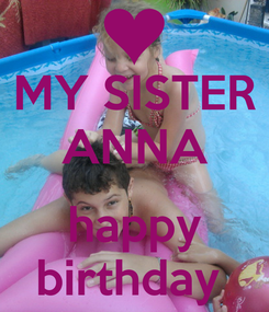 Poster: MY SISTER ANNA  happy birthday