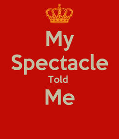 Poster: My Spectacle Told  Me
