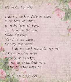 Poster: My Style, My Way  I do my work in different ways  in the form of hastes, or in the form of waves just to follow the flow, follow the rules. Why I tie my shoes, the