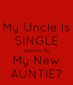 Poster: My Uncle Is SINGLE Wanna Be My New AUNTIE?