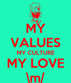 Poster: MY VALUES MY CULTURE MY LOVE \m/