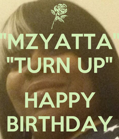 """Poster: """"MZYATTA"""" """"TURN UP""""  HAPPY BIRTHDAY"""