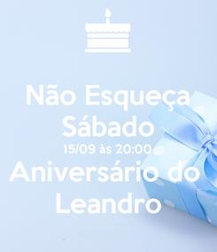 Poster: Não Esqueça Sábado 15/09 às 20:00 Aniversário do  Leandro