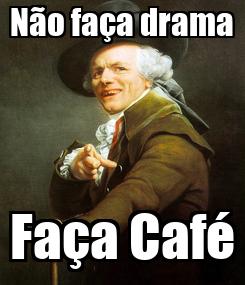 Poster: Não faça drama Faça Café