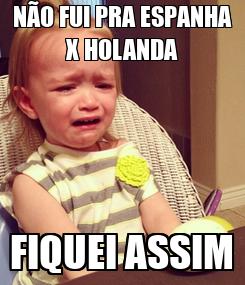 Poster: NÃO FUI PRA ESPANHA X HOLANDA FIQUEI ASSIM