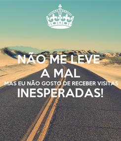 Poster: NÃO ME LEVE  A MAL MAS EU NÃO GOSTO DE RECEBER VISITAS INESPERADAS!