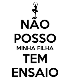 Poster: NÃO POSSO MINHA FILHA TEM ENSAIO