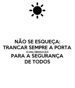 Poster: NÃO SE ESQUEÇA: TRANCAR SEMPRE A PORTA É UMA OBRIGAÇÂO PARA A SEGURANÇA DE TODOS