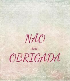 Poster:  NÃO sou OBRIGADA