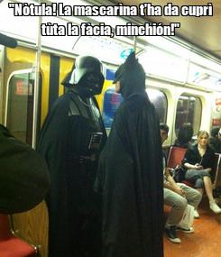 """Poster: """"Nòtula! La mascarìna t'ha da cuprì tùta la fàcia, minchión!"""""""