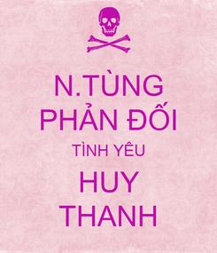 Poster: N.TÙNG PHẢN ĐỐI TÌNH YÊU HUY THANH