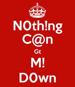Poster: N0th!ng C@n Gt M! D0wn