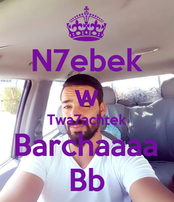Poster: N7ebek w Twa7achtek Barchaaaa Bb