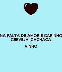 Poster: NA FALTA DE AMOR E CARINHO CERVEJA, CACHAÇA E VINHO