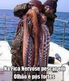 Poster:  Na Fica Nervose pescar em Olhão é pós fortes