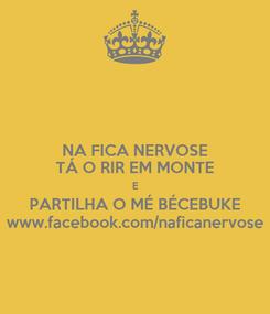 Poster: NA FICA NERVOSE TÁ O RIR EM MONTE E PARTILHA O MÉ BÉCEBUKE www.facebook.com/naficanervose