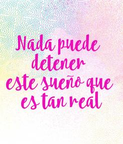 Poster: Nada puede  detener este sueño que  es tan real