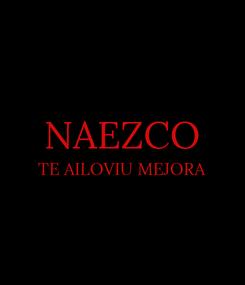 Poster:  NAEZCO TE AILOVIU MEJORA