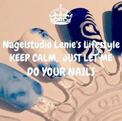 Poster: Nagelstudio Lenie's Lifestyle KEEP CALM,  JUST LET ME DO YOUR NAILS