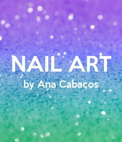 Poster:  NAIL ART by Ana Cabaços