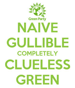 Poster: NAIVE GULLIBLE COMPLETELY CLUELESS GREEN