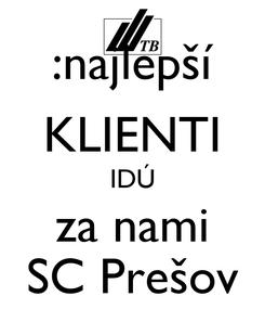 Poster: :najlepší KLIENTI IDÚ za nami SC Prešov