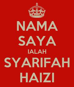 Poster: NAMA SAYA IALAH SYARIFAH HAIZI