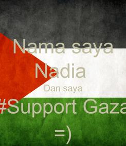 Poster: Nama saya Nadia  Dan saya #Support Gaza =)