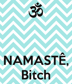 Poster:    NAMASTÊ, Bitch