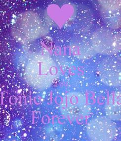 Poster: Nana Loves You Tonie Jojo Bella Forever