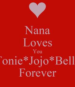 Poster: Nana Loves You Tonie*Jojo*Bella Forever