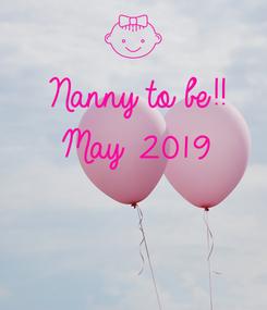 Poster: Nanny to be!! May 2019