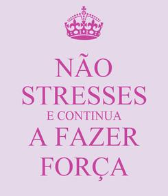 Poster: NÃO STRESSES E CONTINUA A FAZER FORÇA