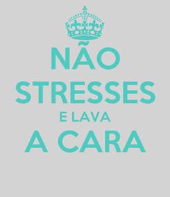 Poster: NÃO STRESSES E LAVA A CARA