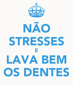 Poster: NÃO STRESSES E LAVA BEM OS DENTES