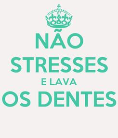 Poster: NÃO STRESSES E LAVA OS DENTES