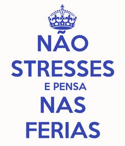 Poster: NÃO STRESSES   E PENSA NAS FERIAS