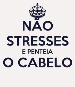 Poster: NÃO STRESSES E PENTEIA O CABELO