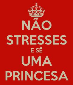 Poster: NÃO STRESSES E SÊ UMA PRINCESA