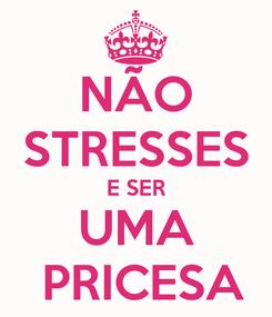 Poster: NÃO STRESSES E SER UMA  PRICESA