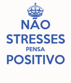Poster: NÃO STRESSES PENSA POSITIVO